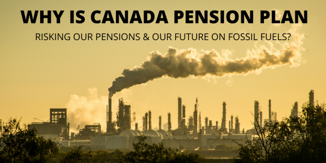 Recent analyses of CPP's investments in oil, gas and coal raise red flags about the fund's alignment with Canada's climate commitments and mandate to invest in the best interests of Canadians. Photo by Shift Action for Pension Wealth and Planet Health