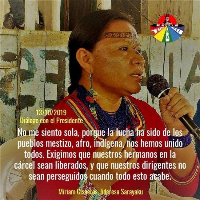 "Photo of Miriam Cisneros, president of the community of Sarayaku. Translation: ""I don't feel alone because this struggle has been alongside the mestizo, afro, and indigenous communities. We have struggled together. We demand that our sisters detained in the prison be liberated, and that our leaders no longer be persecuted when this is over."" Photo Credit: CONAIE."