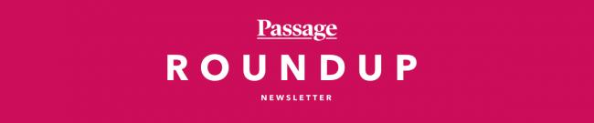 Masthead - ROUNDUP -  Passage Newsletter