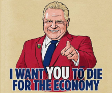 Doug Ford poster - I Want You To Die For The Economy